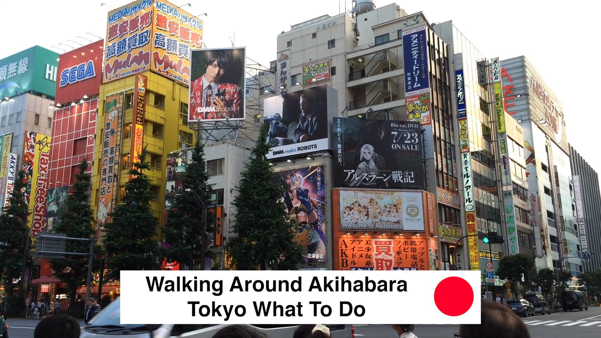 Walking Around Akihabara Tokyo What To Do - Walking Around Akihabara Tokyo What To Do 2018 - Loot Anime Discount Code 2018 🇯🇵 🏙 📦
